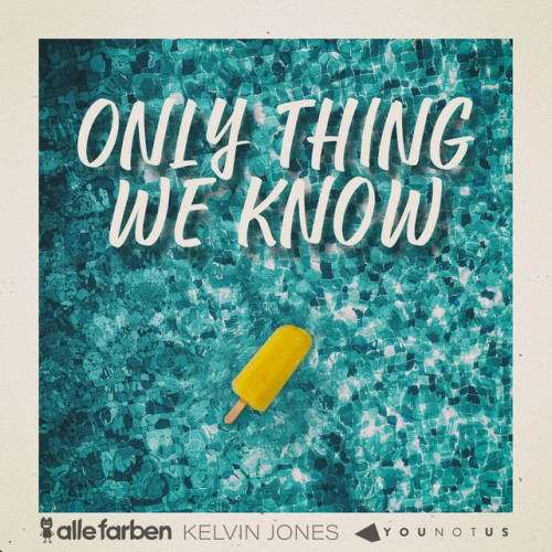 ALLE FARBEN & YOUNOTUS & KELVIN JONES: Only Thing We Know