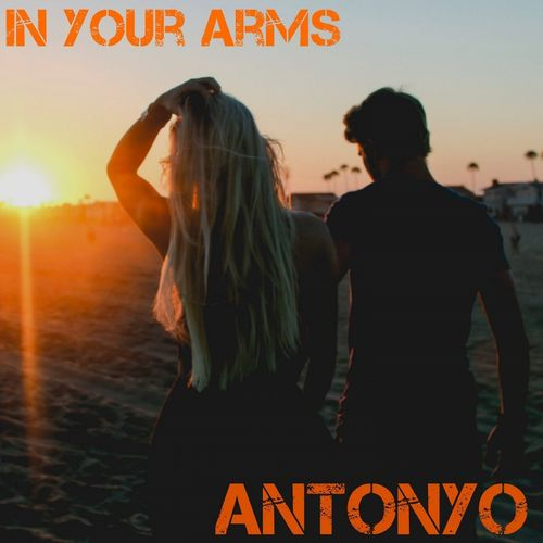 ANTONYO: In Your Arms