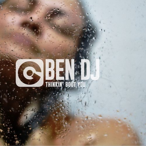 BEN DJ: Thinkin` Bout You