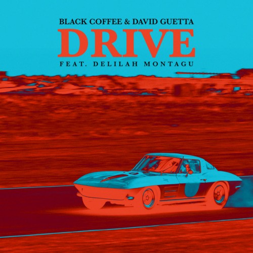 BLACK COFFEE & DAVID GUETTA feat. DELILAH MONTAGU: Drive
