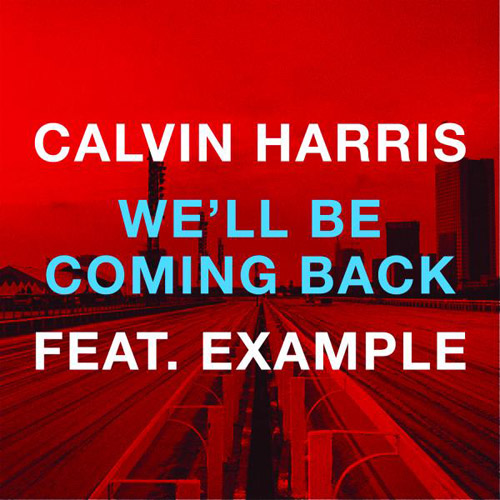 CALVIN HARRIS feat. EXAMPLE: We`ll Be Coming Back