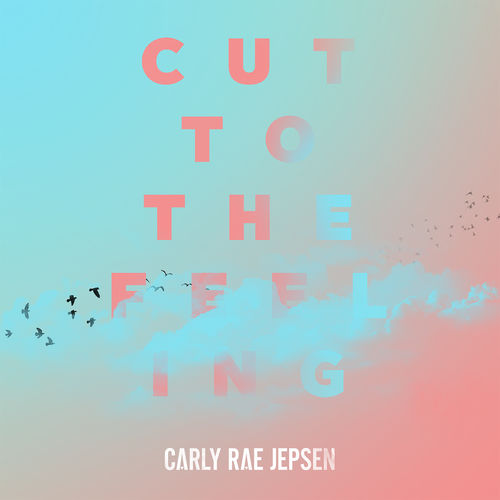 CARLY RAE JEPSEN: Cut To The Feeling
