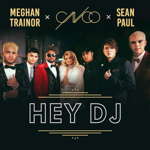 CNCO x MEGHAN TRAINOR x SEAN PAUL: Hey DJ