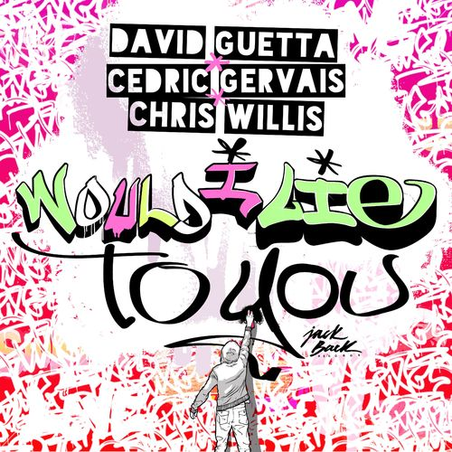 DAVID GUETTA, CEDRIC GERVAIS & CHRIS WILLIS: Would I Lie To You
