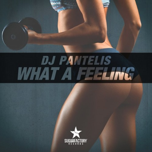 DJ PANTELIS: What A Feeling