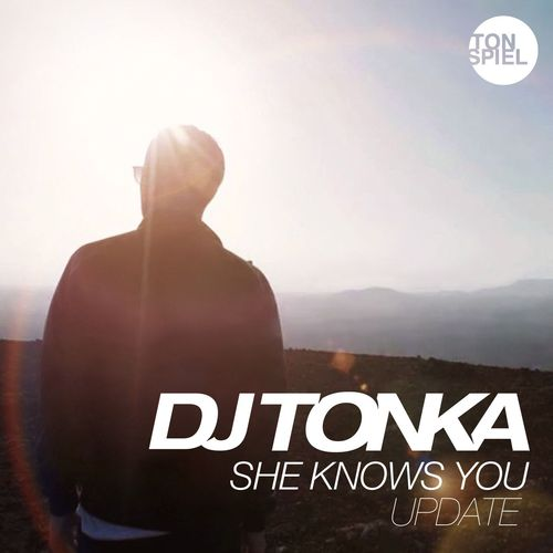 DJ TONKA: She Knows You (Update)