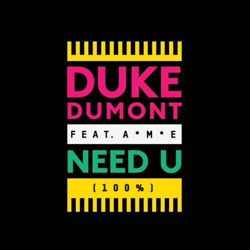 DUKE DUMONT feat. A*M*E: Need U (100%)