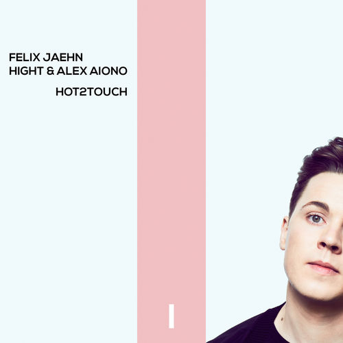 FELIX JAEHN feat. HIGHT & ALEX AIONO: Hot2Touch