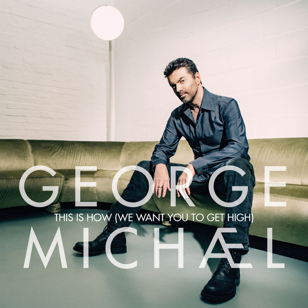 GEORGE MICHAEL: This Is How (We Want You to Get High)