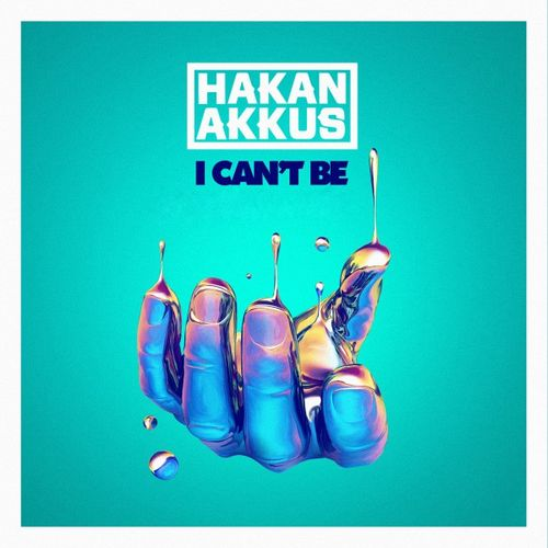 HAKAN AKKUS: I Can`t Be