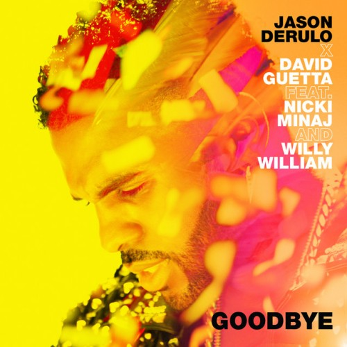 JASON DERULO & DAVID GUETTA feat. NICKI MINAJ and WILLY WILLIAM: Goodbye
