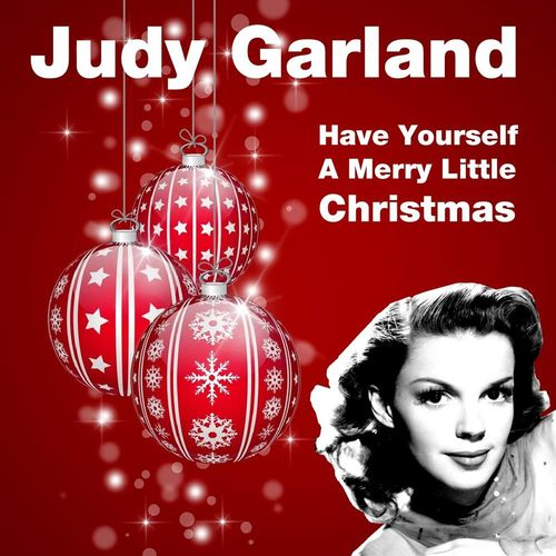 JUDY GARLAND: Have Yourself A Merry Little Christmas