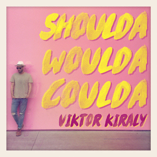 KIRÁLY VIKTOR: Shoulda Woulda Coulda
