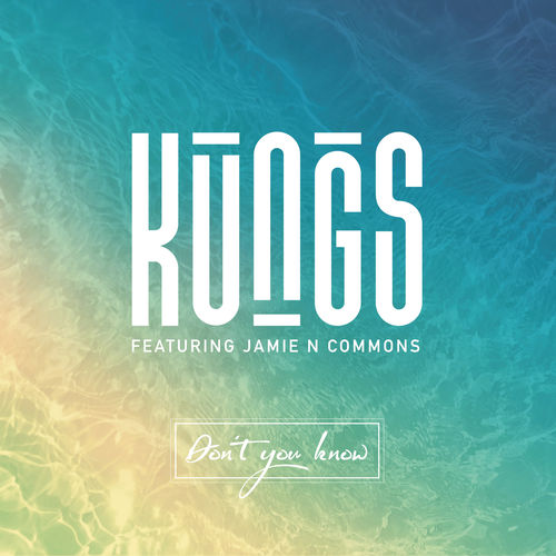 KUNGS feat. JAMIE N COMMONS: Don`t You Know