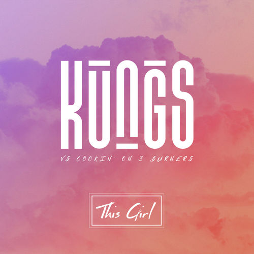 KUNGS vs COOKIN` ON 3 BURNERS: This Girl