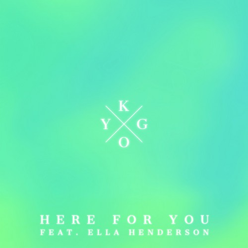 KYGO feat. ELLA HENDERSON: Here For You