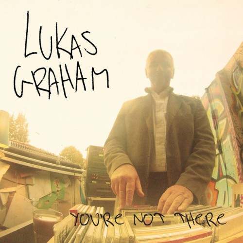 LUKAS GRAHAM: You`re Not There