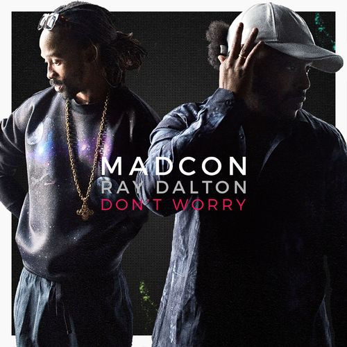 MADCON feat. RAY DALTON: Don`t Worry