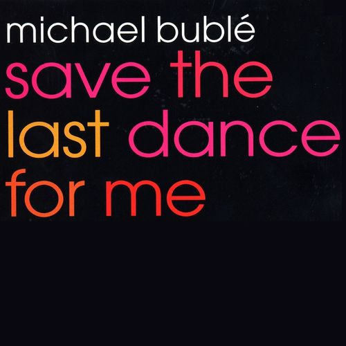 MICHAEL BUBLÉ: Save The Last Dance For Me