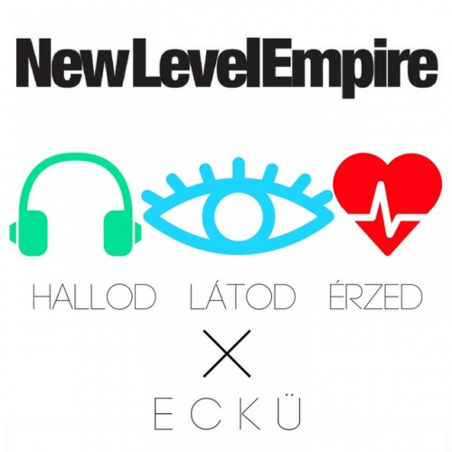 NEW LEVEL EMPIRE feat. ECKÜ: Hallod, látod, érzed