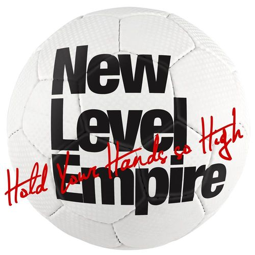 NEW LEVEL EMPIRE: Hold Your Hands So High