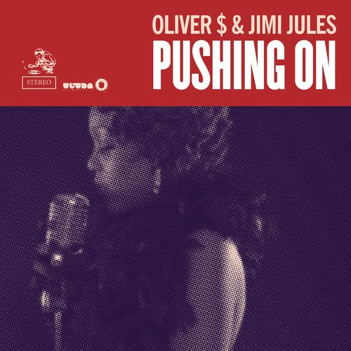 OLIVER $ & JIMI JULES: Pushing On