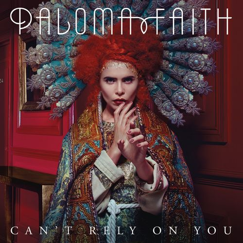 PALOMA FAITH: Can`t Rely On You
