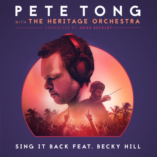 PETE TONG with THE HERITAGE ORCHESTRA feat. BECKY HILL: Sing It Back