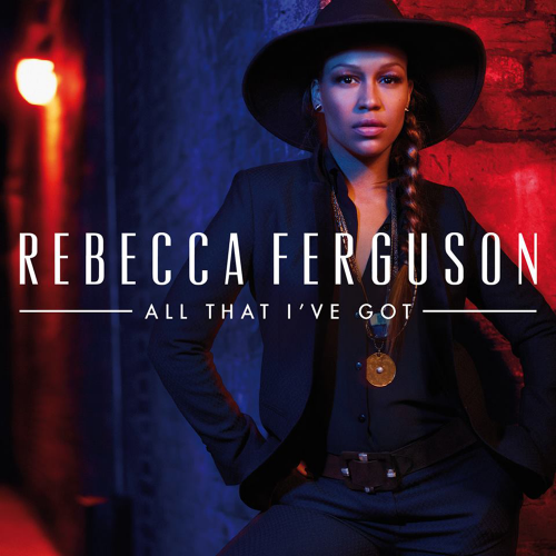 REBECCA FERGUSON: All That I`ve Got