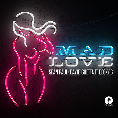 SEAN PAUL & DAVID GUETTA feat. BECKY G: Mad Love