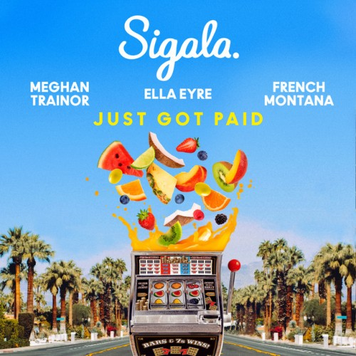 SIGALA feat. ELLA EYRE, FRENCH MONTANA & MEGHAN TRAINOR: Just Got Paid