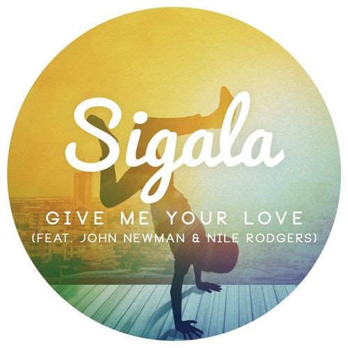 SIGALA feat. JOHN NEWMAN & NILE RODGERS: Give Me Your Love