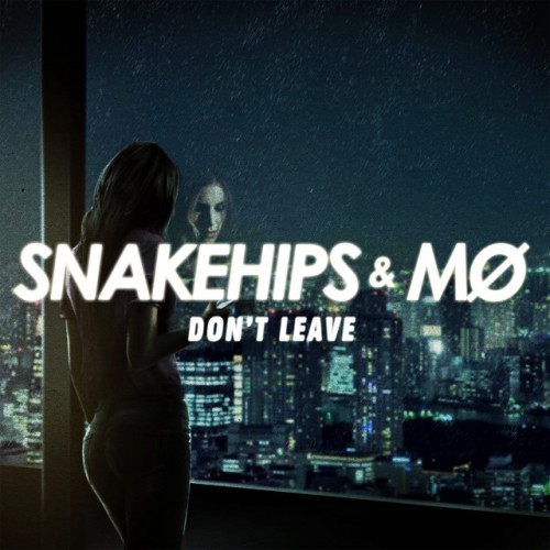 SNAKEHIPS & MO: Don`t Leave