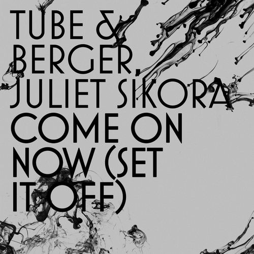 TUBE & BERGER feat. JULIET SIKORA: Come On Now (Set It Off)