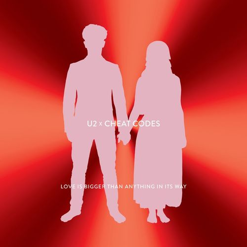 U2 x CHEAT CODES: Love Is Bigger Than Anything In Its Way