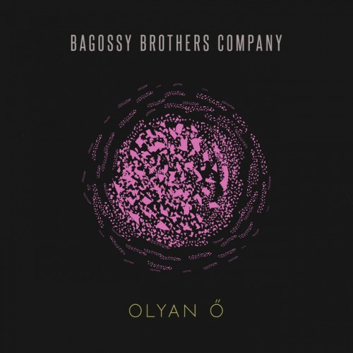 BAGOSSY BROTHERS COMPANY: Olyan Ő