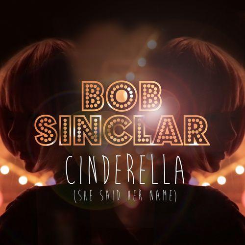 BOB SINCLAR: Cinderella (She Said Her Name)