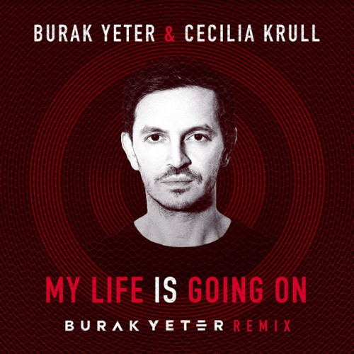 BURAK YETER & CECILIA KRULL: My Life Is Going On