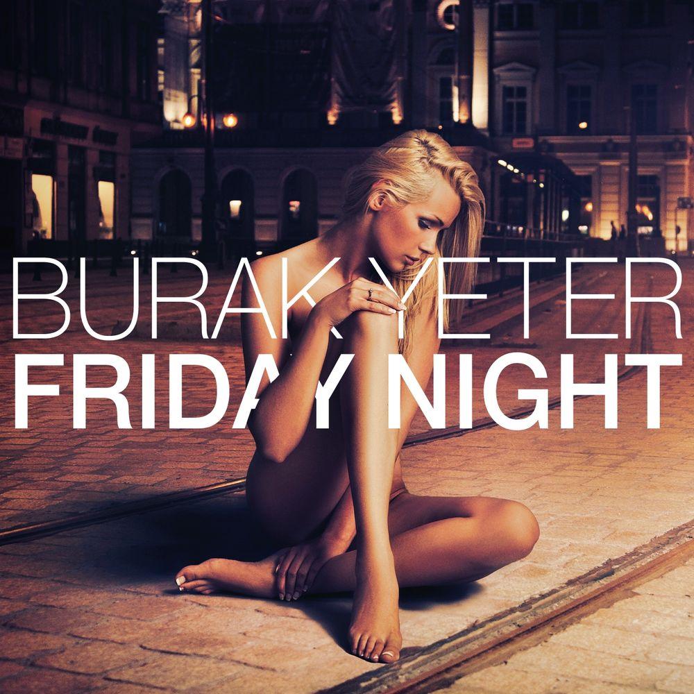 BURAK YETER: Friday Night