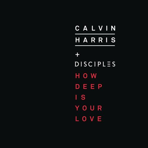 CALVIN HARRIS & DISCIPLES: How Deep Is Your Love