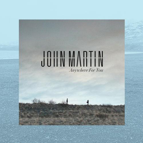 JOHN MARTIN: Anywhere For You