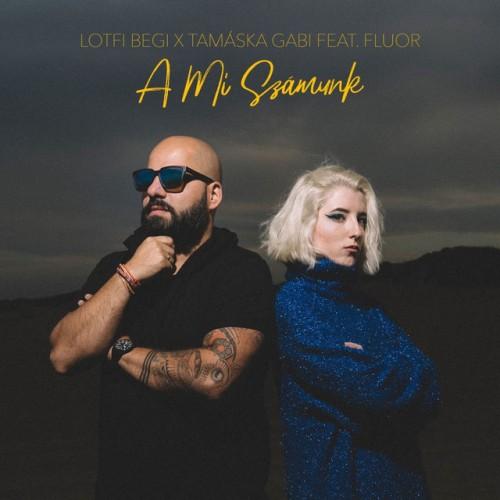 LOTFI BEGI x TAMÁSKA GABI feat. FLUOR: A mi számunk