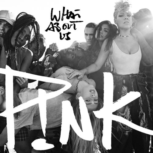 P!NK: What About Us