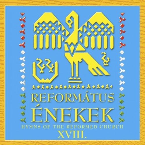 REFORMÁTUS KÓRUSOK: Református énekek XVIII.