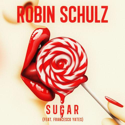 ROBIN SCHULZ feat. FRANCESCO YATES: Sugar