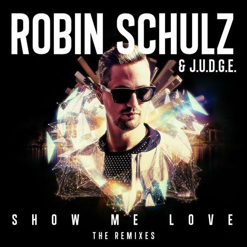 ROBIN SCHULZ & J.U.D.G.E.: Show Me Love