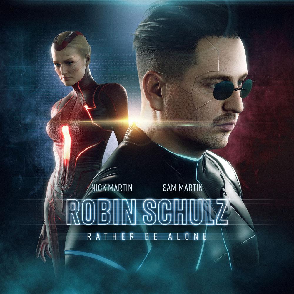ROBIN SCHULZ & NICK MARTIN & SAM MARTIN: Rather Be Alone