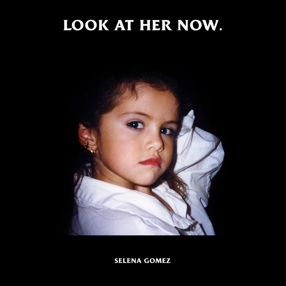 SELENA GOMEZ: Look At Her Now